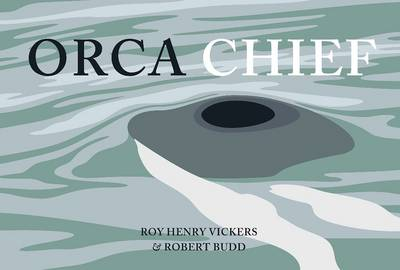 Orca Chief by Robert Budd, Roy Henry Vickers