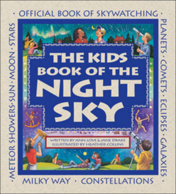 The Kids Book of the Night Sky by Ann Love, Jane Drake