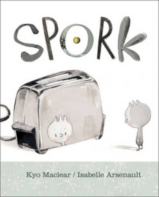 Spork by Kyo Maclear, Isabelle Arsenault