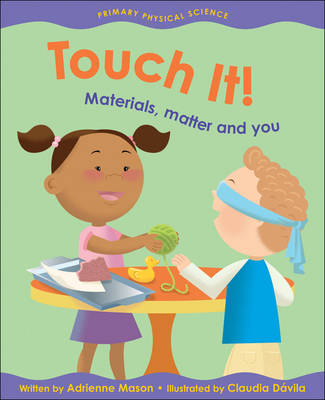 Touch it! Materials, Matter and You by Adrienne Mason