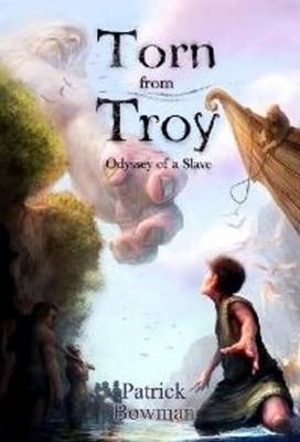 Torn from Troy Odyssey of a Slave by Patrick Bowman