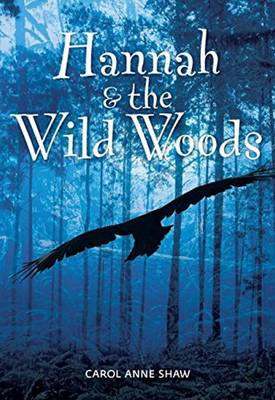 Hannah & the Wild Woods by Carol Anne Shaw
