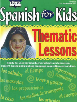 Spanish for Kids Thematic Lessons Resource Book by Sara Jordan