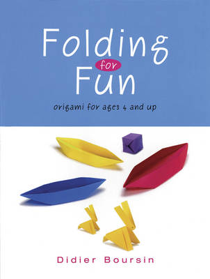 Folding for Fun: Origami for Ages 4 and Up For Ages 4 Up 16 Easy Origami Projects by Didier Boursin