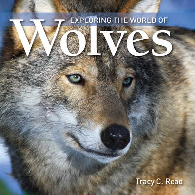 Exploring the World of Wolves by Tracy C. Read