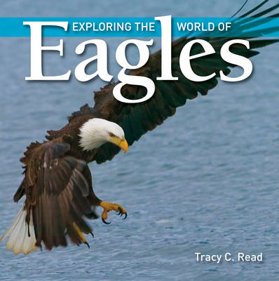 Exploring the World of Eagles by Tracy C. Read