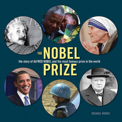 The Nobel Prize The Story of Alfred Nobel and the Most Famous Prize in the World by Michael Worek