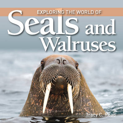 Exploring the World of Seals & Walruses by Tracy C. Read