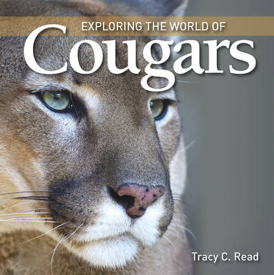 Exploring the World of Cougars by Tracy C. Read