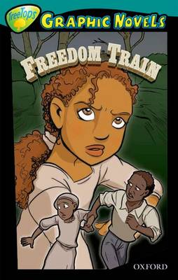 Oxford Reading Tree: Level 16: Treetops Graphic Novels: Freedom Train by Glen Downey