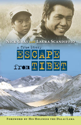 Escape from Tibet A True Story by Nick Gray, Laura Scandiffio