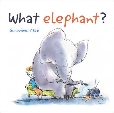What Elephant? by Genevieve Cote