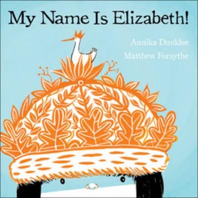 My Name is Elizabeth! by Annika Dunklee