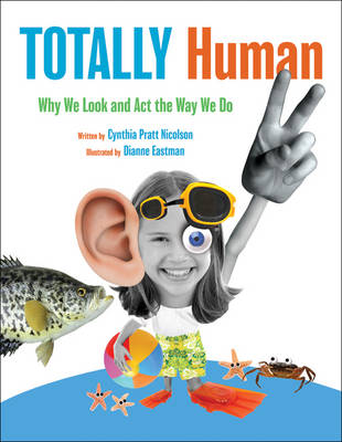 Totally Human Why We Look and Act the Way We Do by Cynthia Pratt Nicolson