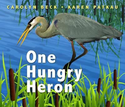 One Hungry Heron by Carolyn Beck, Karen Patkau