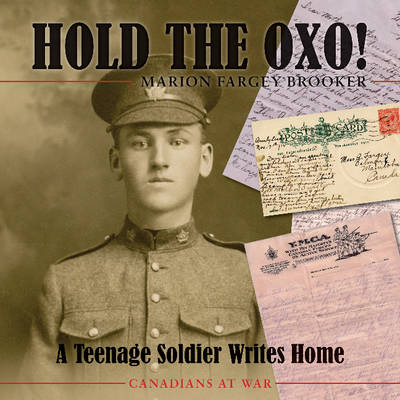 Hold the Oxo! A Teenage Soldier Writes Home by Marion Fargey Brooker