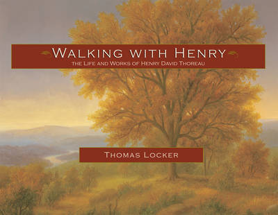 Walking with Henry The Life and Works of Henry David Thoreau by Thomas Locker