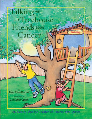Talking with My Treehouse Friends About Cancer by Peter R Van Dernoot