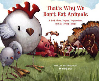 That's Why We Don't Eat Animals A Book About Vegans, Vegetarians, and All Living Things by Ruby Roth