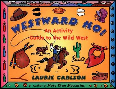 Westward Ho! Activity Guide to the Wild West by Lauri Carlson