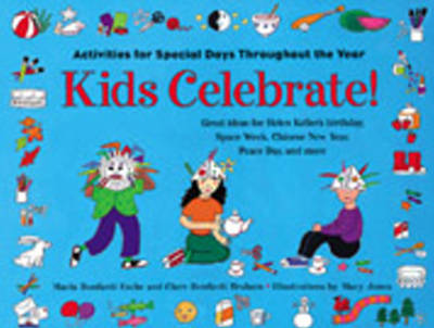Kids Celebrate! Activities for Special Days Throughout the Year by Clare Bonfanti Braham, Maria Bonfanti Esche