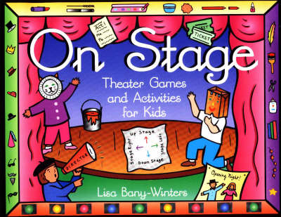 On Stage Theater Games and Activities for Kids by Lisa Bany-Winters
