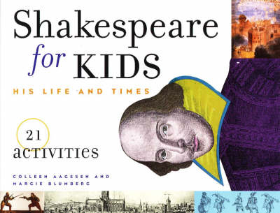 Shakespeare for Kids His Life and Times by Collen Aagesen, Margie Blumberg