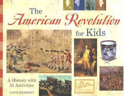 The American Revolution for Kids A History with 21 Activities by Janis Herbert
