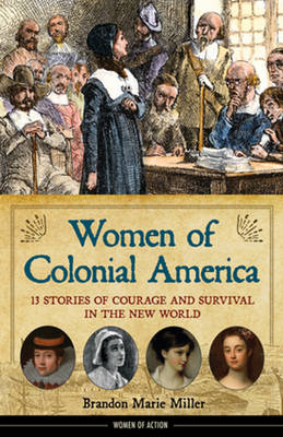 Women of Colonial America 13 Stories of Courage and Survival in the New World by Brandon Marie Miller