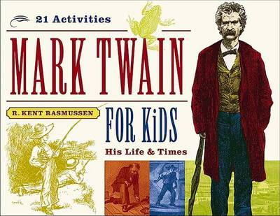 Mark Twain for Kids His Life & Times, 21 Activities by R. Kent Rasmussen