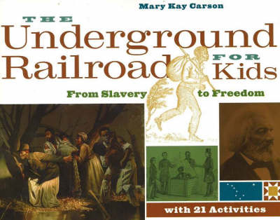 Underground Railroad for Kids From Slavery to Freedom with 21 Activities by Mary Kay Carson