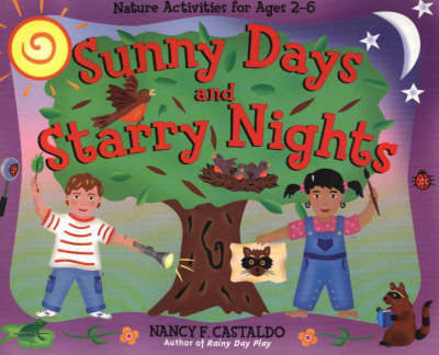 Sunny Days and Starry Nights Nature Activities for Ages 2-6 by Nancy F. Castaldo