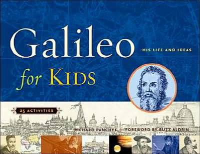 Galileo for Kids His Life and Ideas, 25 Activities by Richard Panchyk, Buzz Aldrin