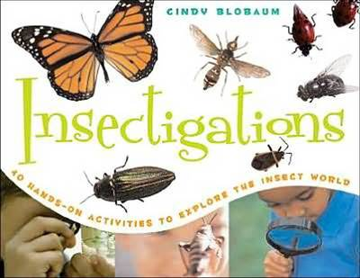 Insectigations 40 Hands-On Activities to Explore the Insect World by Cindy Blobaum