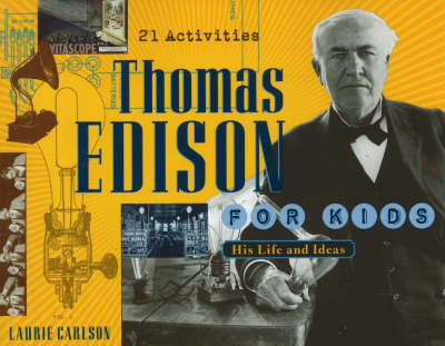 Thomas Edison for Kids His Life and Ideas, 21 Activities by Laurie Carlson