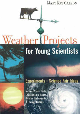 Weather Projects for Young Scientists Experiments and Science Fair Ideas by Mary Kay Carson