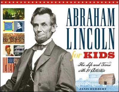Abraham Lincoln for Kids His Life and Times with 21 Activities by Janis Herbert