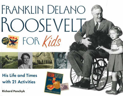 Franklin Delano Roosevelt for Kids His Life and Times with 21 Activities by Richard Panchyk