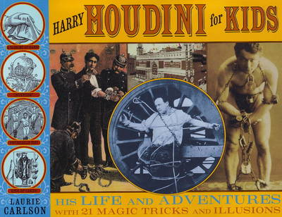 Harry Houdini for Kids His Life and Adventures with 21 Magic Tricks and Illusions by Laurie Carlson