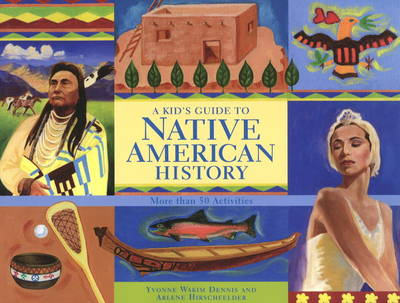 Kid's Guide to Native American History More Than 50 Activities by Yvonne Wakim Dennis, Arlene Hirschfelder