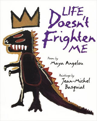 Life Doesn't Frighten Me at All by Maya Angelou