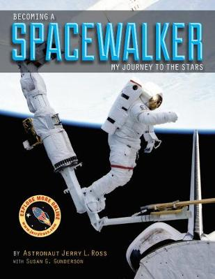Becoming a Spacewalker My Journey to the Stars by Jerry L. Ross, Susan G. Gunderson