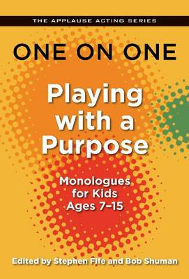 One on One Playing with a Purpose - Monologues for Kids 7-14 by Stephen Fife
