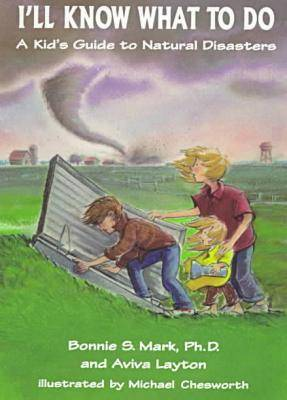 I'll Know What to Do A Kid's Guide to Natural Disasters by Bonnie Mark, Aviva Layton