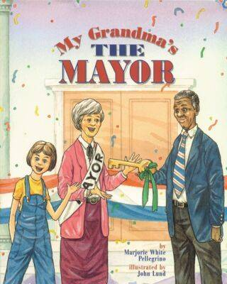 My Grandma's the Mayor by Marjorie White Pellegrino