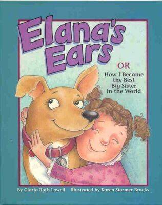 Elana's Ears, or How I Became the Best Big Sister in the World by Gloria Roth Lowell