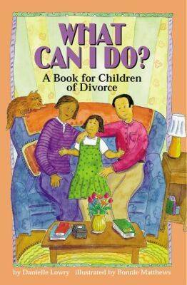 What Can I Do? A Book for Children of Divorce by Danielle Lowry