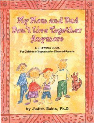 My Mom and Dad Don't Live Together Anymore A Drawing Book for Children of Separated or Divorced Parents by Judith Aaron Rubin