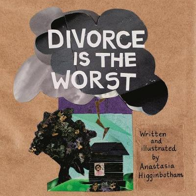 Divorce is the Worst by Anastasia Higginbotham