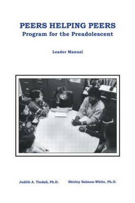 Peers Helping Peers Leader Manual Programs for the Preadolescent by Judith A. Tindall, Shirley J. Salmon